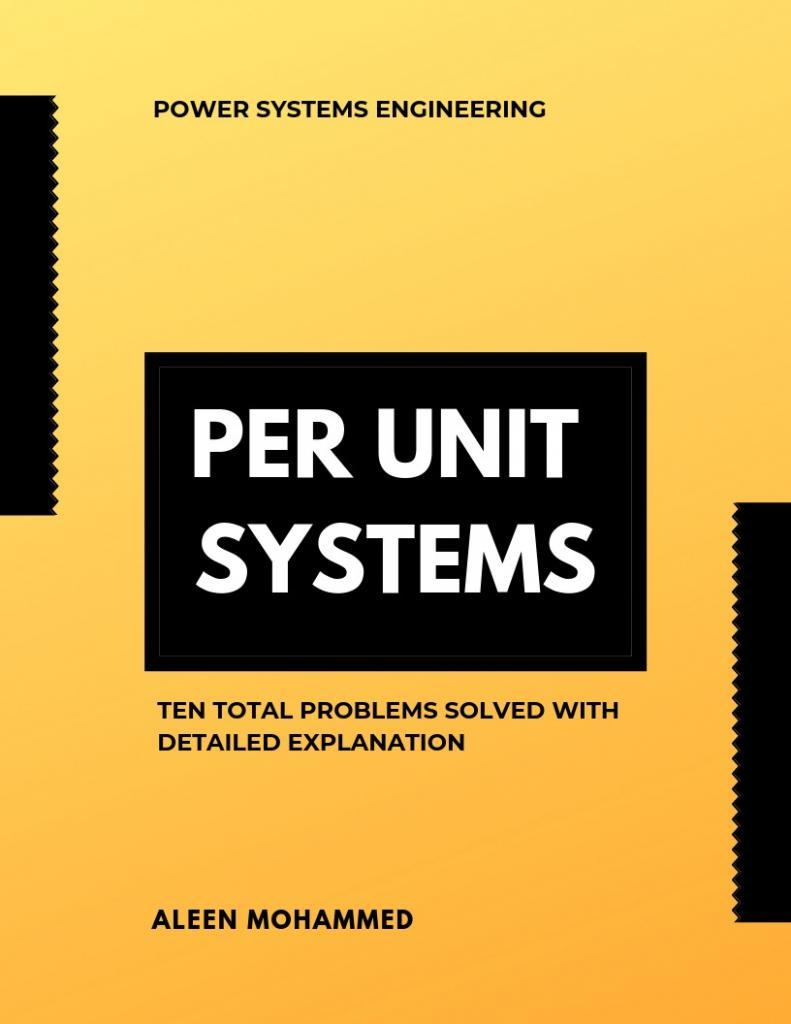 Per Unit System: Problem Solved For Easy Understanding (continued) 3